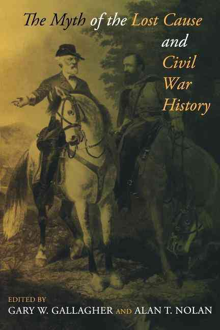 The Myth of the Lost Cause and Civil War History By Gallagher, Gary W. (EDT)/ Nolan, Alan T. (EDT)