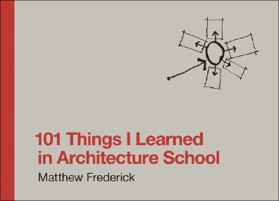 101 Things I Learned in Architecture School By Frederick, Matthew